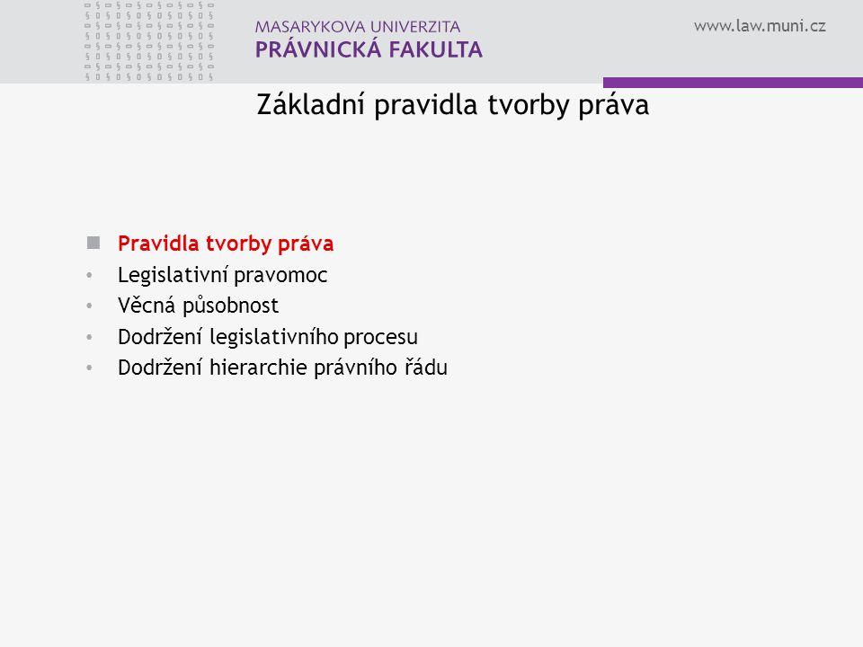 www.law.muni.cz Základní pravidla tvorby práva Pravidla tvorby práva Legislativní pravomoc Věcná působnost Dodržení legislativního procesu Dodržení hierarchie právního řádu