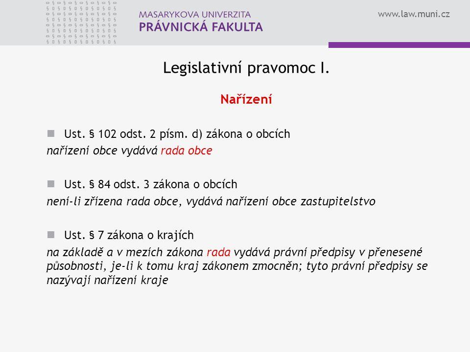 www.law.muni.cz Legislativní pravomoc I. Nařízení Ust.