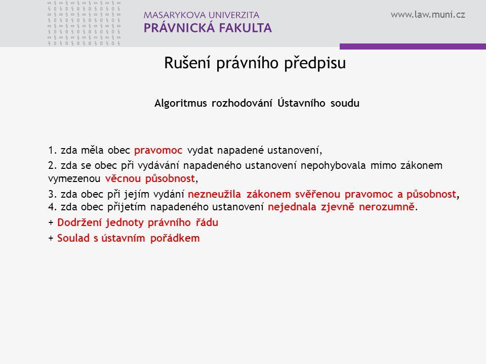 www.law.muni.cz Rušení právního předpisu Algoritmus rozhodování Ústavního soudu 1.