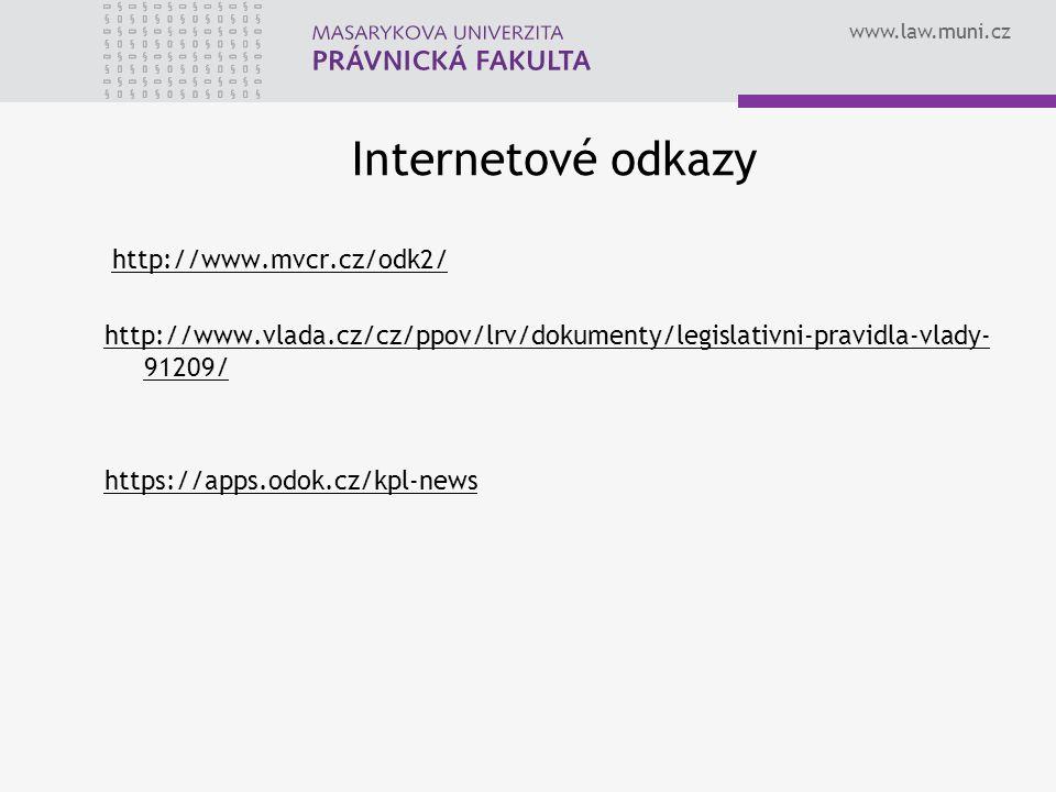 www.law.muni.cz Internetové odkazy http://www.mvcr.cz/odk2/ http://www.vlada.cz/cz/ppov/lrv/dokumenty/legislativni-pravidla-vlady- 91209/ https://apps.odok.cz/kpl-news