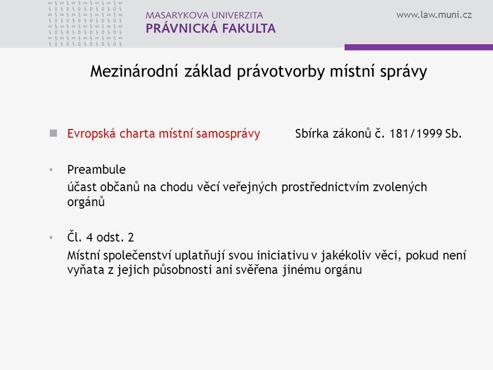 www.law.muni.cz Mezinárodní základ právotvorby místní správy Evropská charta místní samosprávySbírka zákonů č.
