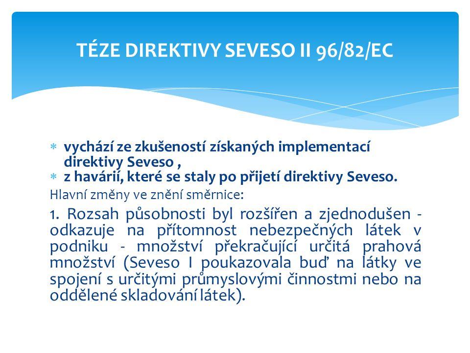 vychází ze zkušeností získaných implementací direktivy Seveso,  z havárií, které se staly po přijetí direktivy Seveso.