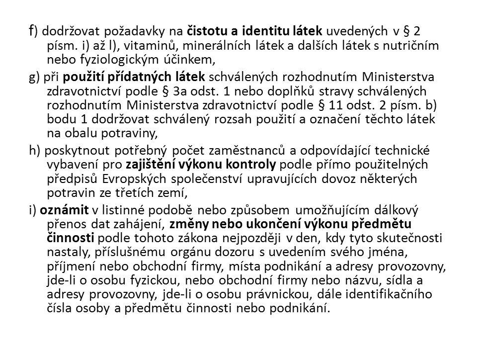 f ) dodržovat požadavky na čistotu a identitu látek uvedených v § 2 písm.