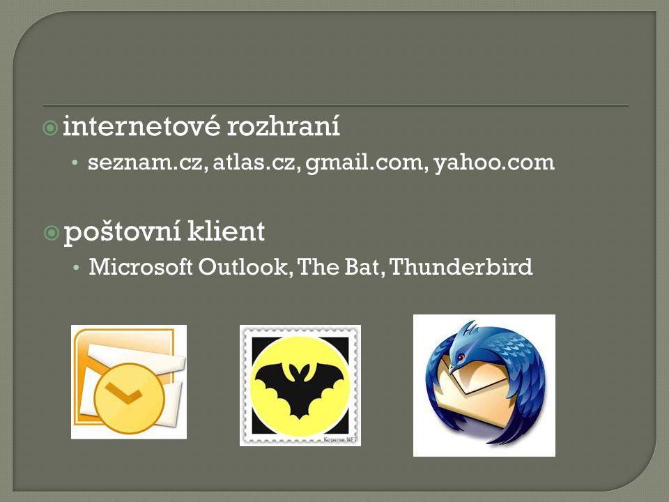  internetové rozhraní seznam.cz, atlas.cz, gmail.com, yahoo.com  poštovní klient Microsoft Outlook, The Bat, Thunderbird