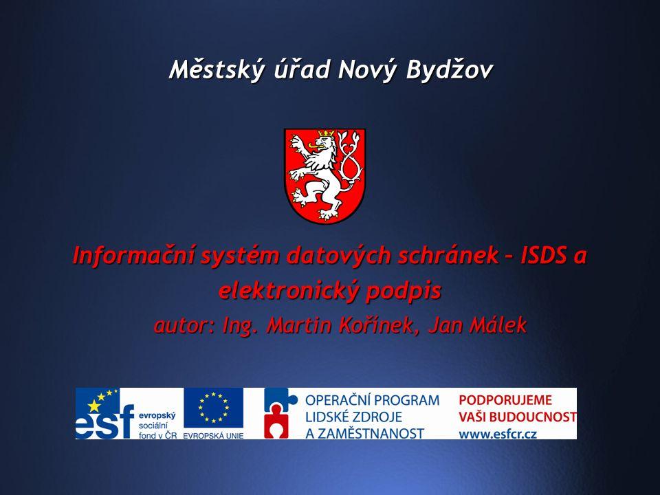 Městský úřad Nový Bydžov Informační systém datových schránek – ISDS a elektronický podpis autor: Ing.
