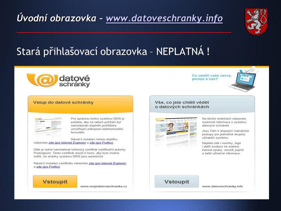 Úvodní obrazovka – www.datoveschranky.info www.datoveschranky.info Stará přihlašovací obrazovka – NEPLATNÁ !