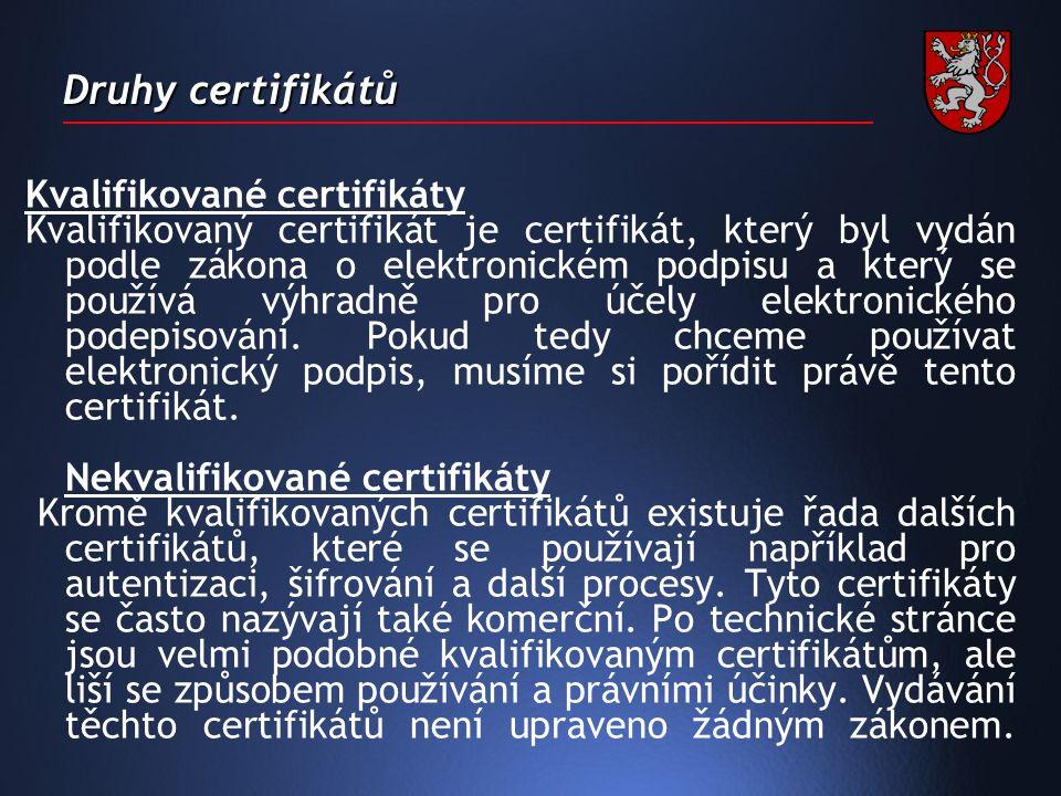Druhy certifikátů Kvalifikované certifikáty Kvalifikovaný certifikát je certifikát, který byl vydán podle zákona o elektronickém podpisu a který se používá výhradně pro účely elektronického podepisování.