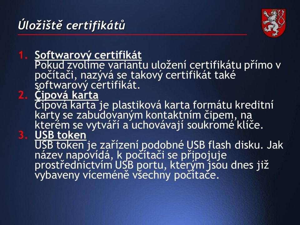 Úložiště certifikátů 1.Softwarový certifikát Pokud zvolíme variantu uložení certifikátu přímo v počítači, nazývá se takový certifikát také softwarový certifikát.