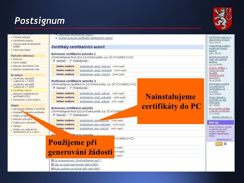 Postsignum Nainstalujeme certifikáty do PC Použijeme při generování žádosti