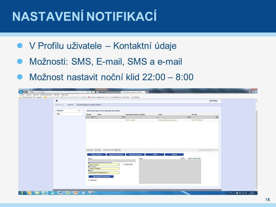 NASTAVENÍ NOTIFIKACÍ V Profilu uživatele – Kontaktní údaje Možnosti: SMS, E-mail, SMS a e-mail Možnost nastavit noční klid 22:00 – 8:00 16