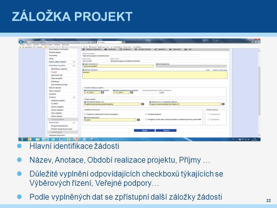 ZÁLOŽKA PROJEKT Hlavní identifikace žádosti Název, Anotace, Období realizace projektu, Příjmy … Důležité vyplnění odpovídajících checkboxů týkajících se Výběrových řízení, Veřejné podpory… Podle vyplněných dat se zpřístupní další záložky žádosti 22
