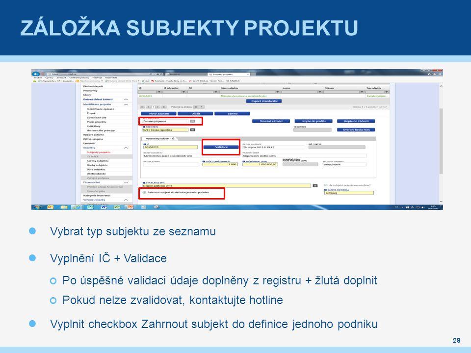 ZÁLOŽKA SUBJEKTY PROJEKTU Vybrat typ subjektu ze seznamu Vyplnění IČ + Validace Po úspěšné validaci údaje doplněny z registru + žlutá doplnit Pokud nelze zvalidovat, kontaktujte hotline Vyplnit checkbox Zahrnout subjekt do definice jednoho podniku 28