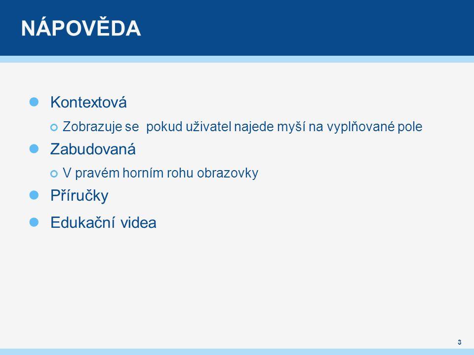 NÁPOVĚDA Kontextová Zobrazuje se pokud uživatel najede myší na vyplňované pole Zabudovaná V pravém horním rohu obrazovky Příručky Edukační videa 3