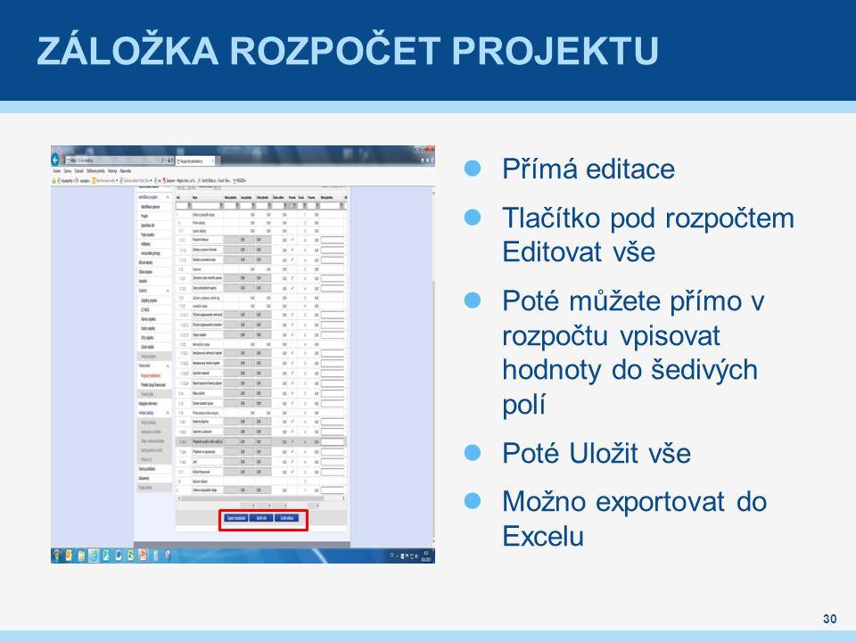 ZÁLOŽKA ROZPOČET PROJEKTU 30 Přímá editace Tlačítko pod rozpočtem Editovat vše Poté můžete přímo v rozpočtu vpisovat hodnoty do šedivých polí Poté Uložit vše Možno exportovat do Excelu