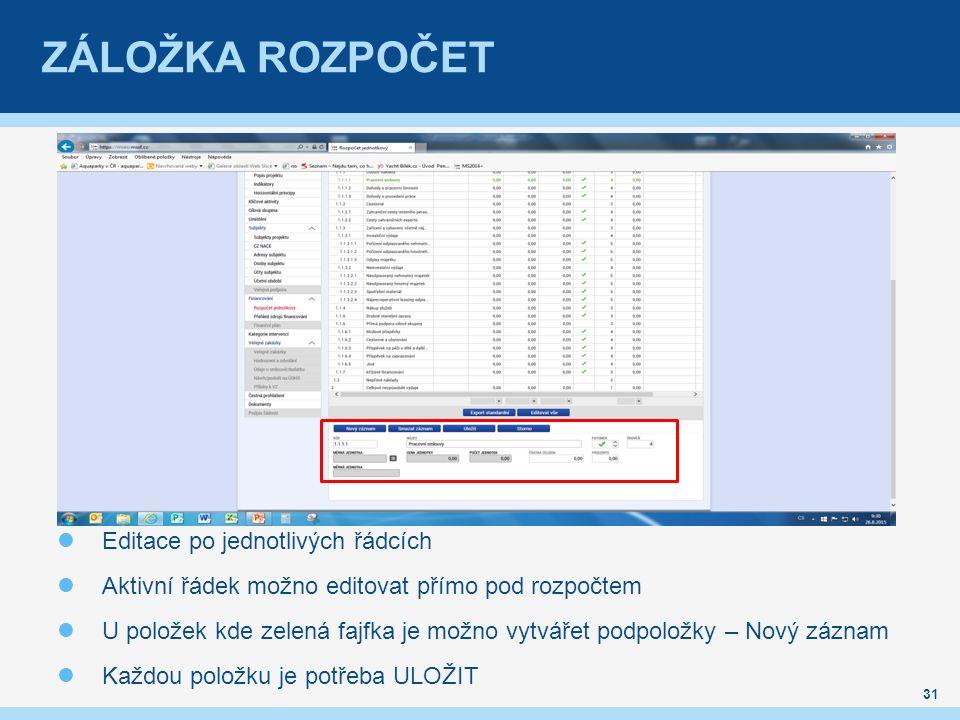 ZÁLOŽKA ROZPOČET Editace po jednotlivých řádcích Aktivní řádek možno editovat přímo pod rozpočtem U položek kde zelená fajfka je možno vytvářet podpol