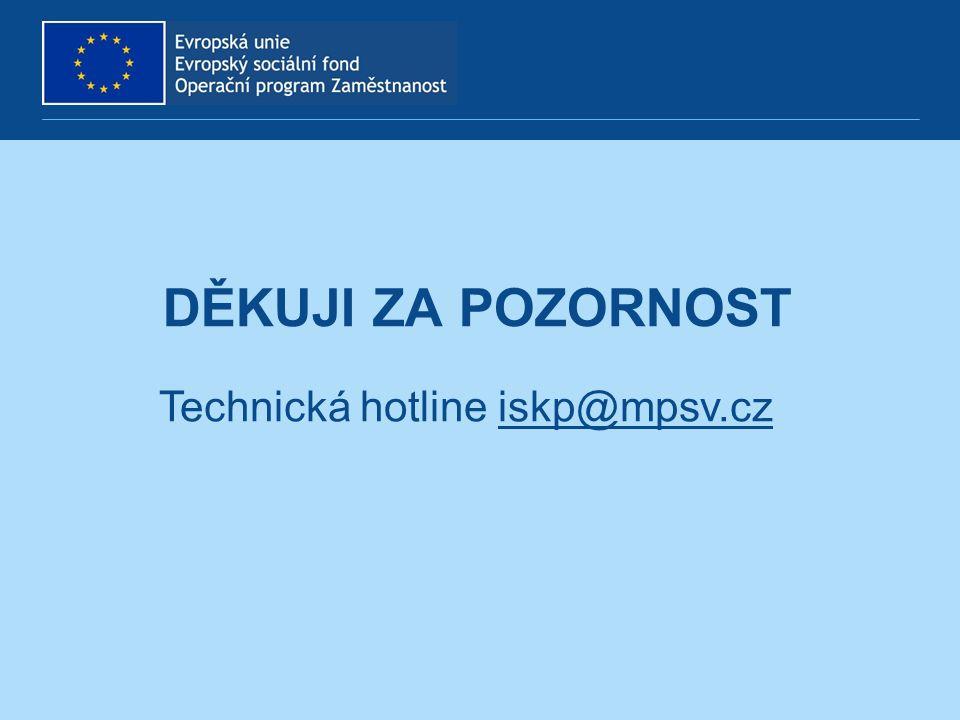 DĚKUJI ZA POZORNOST Technická hotline iskp@mpsv.cziskp@mpsv.cz