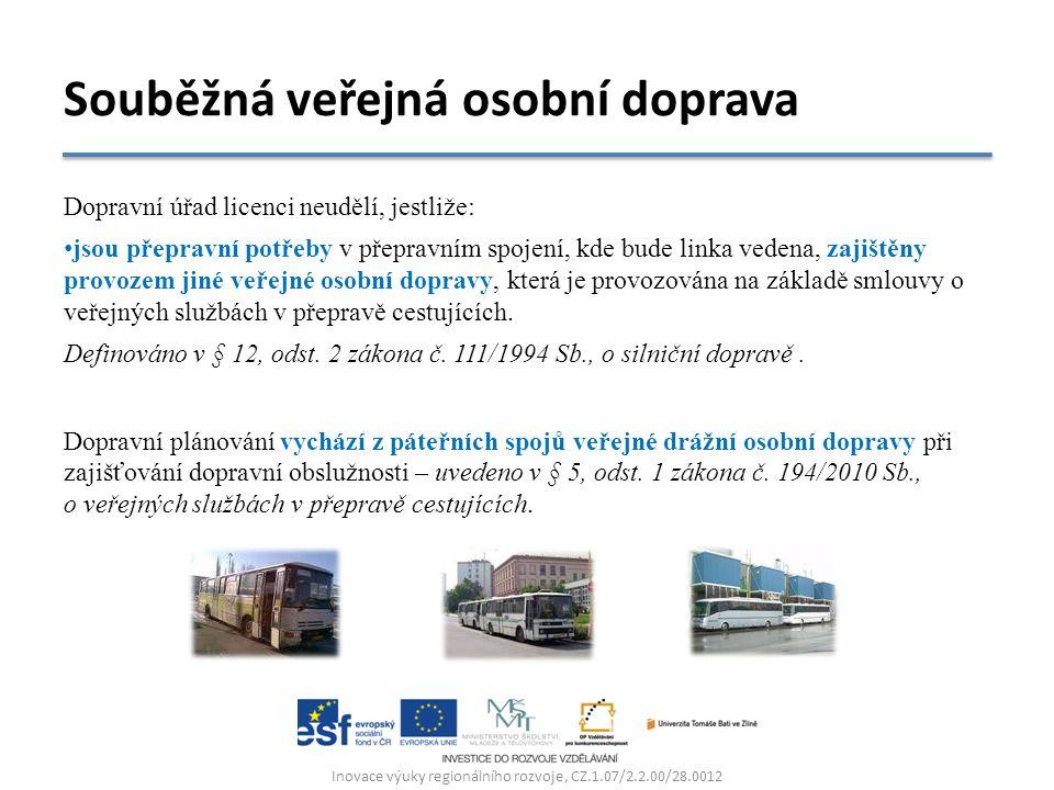 Dopravní úřad licenci neudělí, jestliže: jsou přepravní potřeby v přepravním spojení, kde bude linka vedena, zajištěny provozem jiné veřejné osobní dopravy, která je provozována na základě smlouvy o veřejných službách v přepravě cestujících.