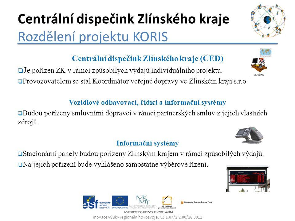 Centrální dispečink Zlínského kraje (CED)  Je pořízen ZK v rámci způsobilých výdajů individuálního projektu.  Provozovatelem se stal Koordinátor veř