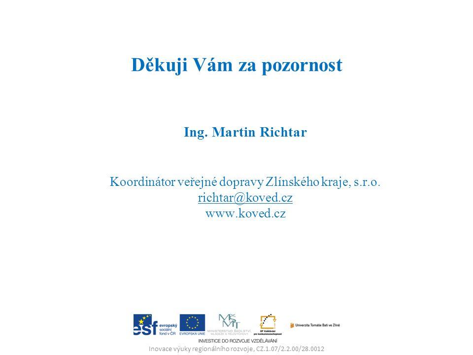Děkuji Vám za pozornost Ing. Martin Richtar Koordinátor veřejné dopravy Zlínského kraje, s.r.o. richtar@koved.cz www.koved.cz Inovace výuky regionální