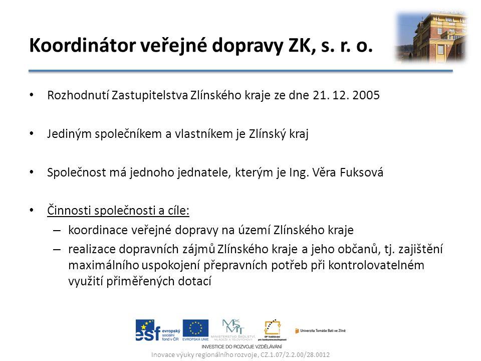 Koordinátor veřejné dopravy ZK, s. r. o. Rozhodnutí Zastupitelstva Zlínského kraje ze dne 21. 12. 2005 Jediným společníkem a vlastníkem je Zlínský kra