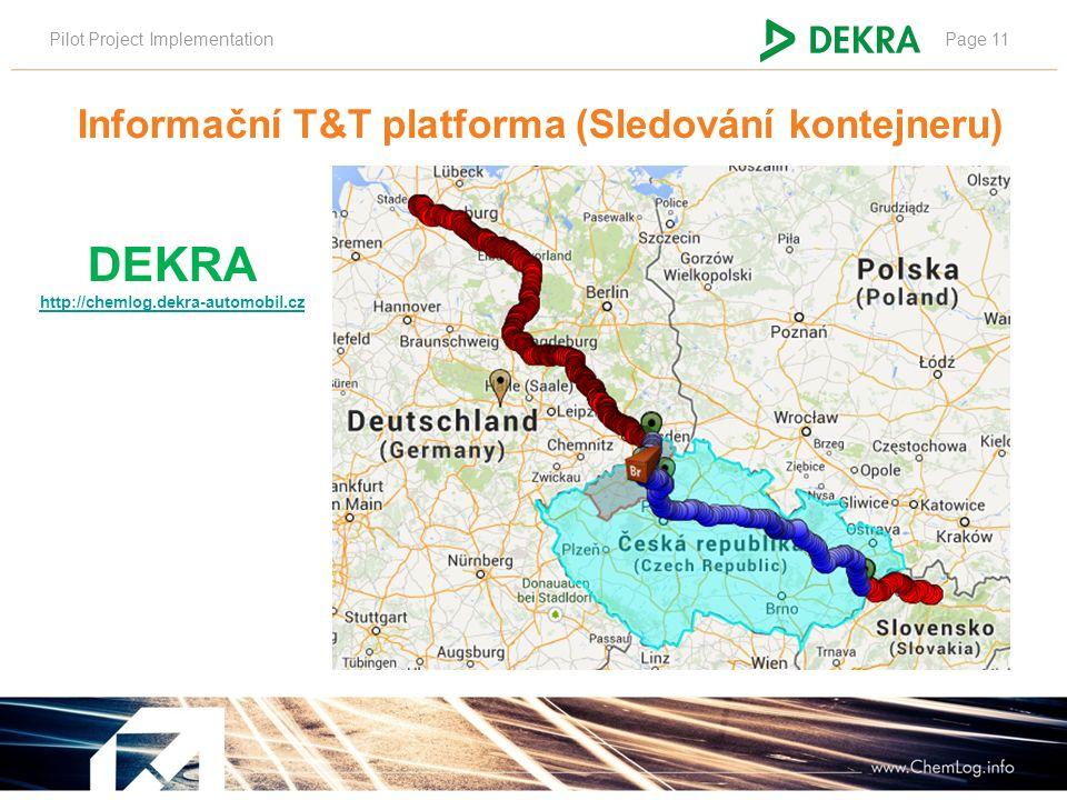 Pilot Project ImplementationPage 11 DEKRA http://chemlog.dekra-automobil.cz Informační T&T platforma (Sledování kontejneru)