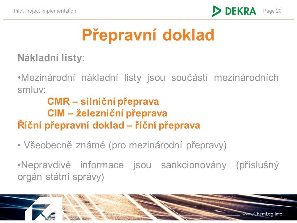 Pilot Project ImplementationPage 20 Přepravní doklad Nákladní listy: Mezinárodní nákladní listy jsou součástí mezinárodních smluv: CMR – silniční přep