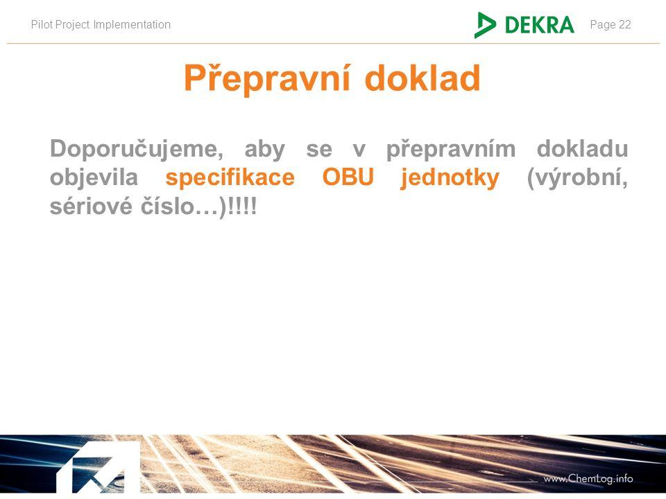 Pilot Project ImplementationPage 22 Doporučujeme, aby se v přepravním dokladu objevila specifikace OBU jednotky (výrobní, sériové číslo…)!!!! Přepravn