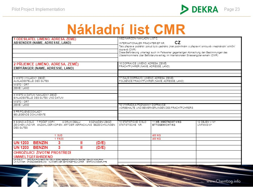 Pilot Project ImplementationPage 23 Nákladní list CMR 1 ODESILATEL (JMÉNO, ADRESA, ZEMĚ) ABSENDER (NAME, ADRESSE, LAND) MEZINÁRODNÍ NÁKLADNÍ LIST Č.