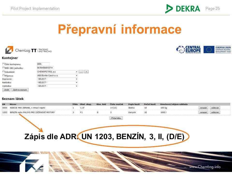Pilot Project ImplementationPage 25 Přepravní informace Zápis dle ADR: UN 1203, BENZÍN, 3, II, (D/E)