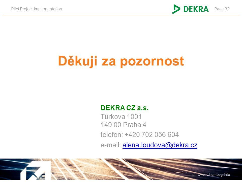 Pilot Project ImplementationPage 32 Děkuji za pozornost DEKRA CZ a.s.