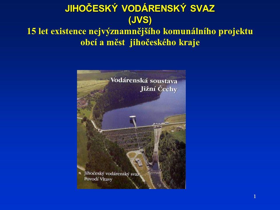 1 JIHOČESKÝ VODÁRENSKÝ SVAZ (JVS) JIHOČESKÝ VODÁRENSKÝ SVAZ (JVS) 15 let existence nejvýznamnějšího komunálního projektu obcí a měst jihočeského kraje