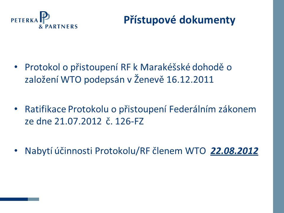 Přístupové dokumenty Protokol o přistoupení RF k Marakéšské dohodě o založení WTO podepsán v Ženevě 16.12.2011 Ratifikace Protokolu o přistoupení Federálním zákonem ze dne 21.07.2012 č.
