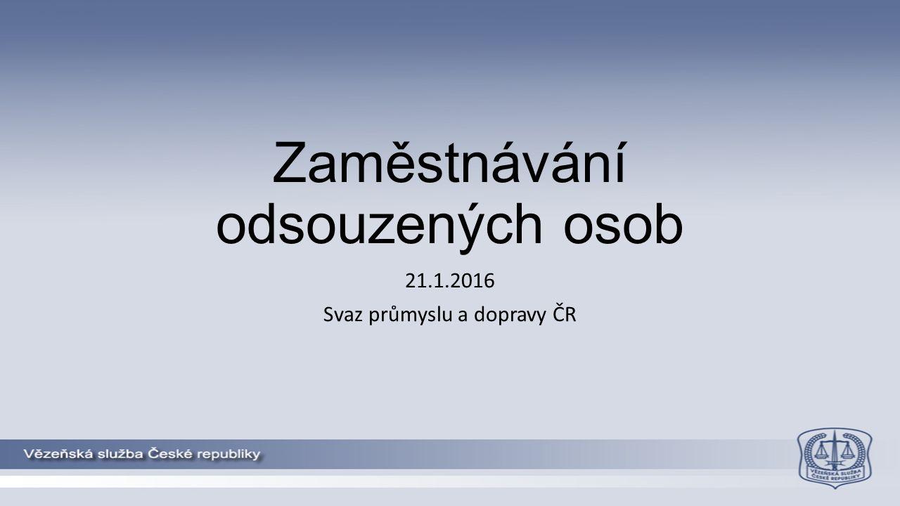 Zaměstnávání odsouzených osob 21.1.2016 Svaz průmyslu a dopravy ČR