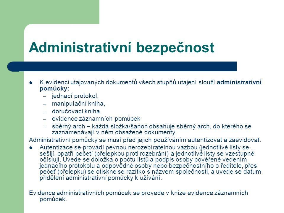 Administrativní bezpečnost K evidenci utajovaných dokumentů všech stupňů utajení slouží administrativní pomůcky: – jednací protokol, – manipuIační kni