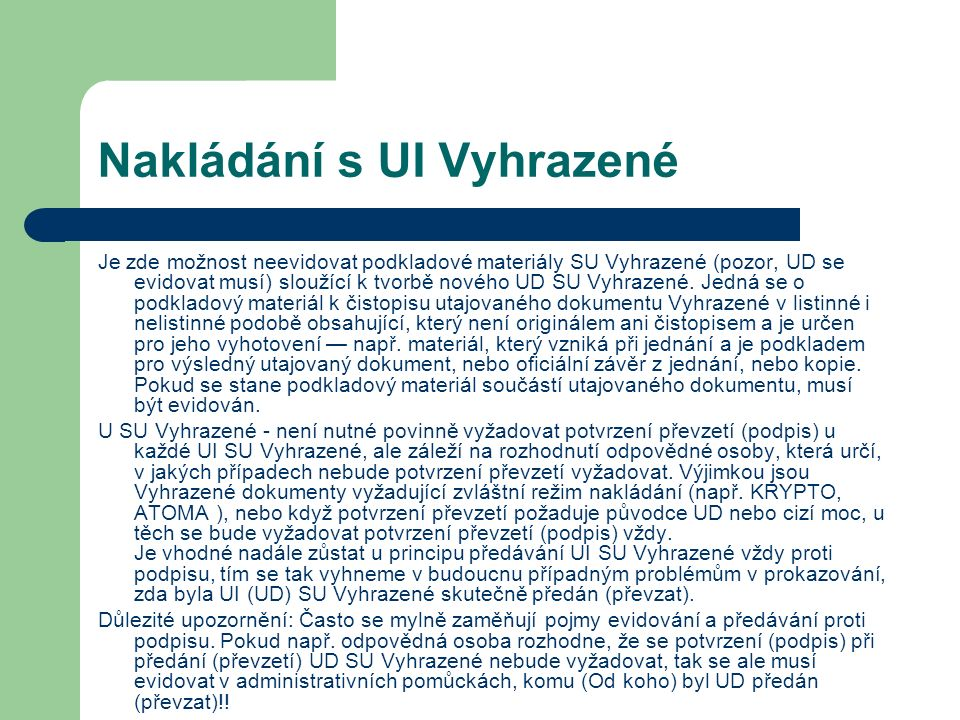 Nakládání s UI Vyhrazené Je zde možnost neevidovat podkladové materiály SU Vyhrazené (pozor, UD se evidovat musí) sloužící k tvorbě nového UD SU Vyhrazené.
