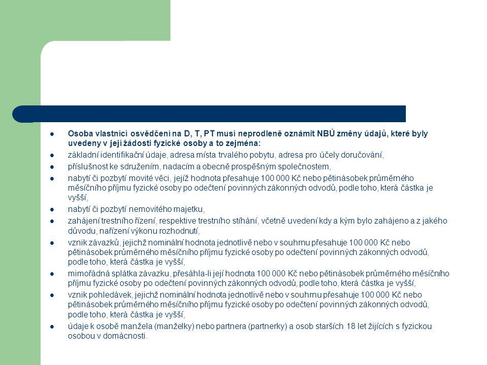 Osoba vlastnící osvědčení na D, T, PT musí neprodleně oznámit NBÚ změny údajů, které byly uvedeny v její žádosti fyzické osoby a to zejména: základní