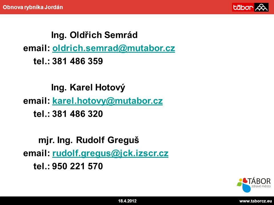 autor 18.4.2012www.taborcz.eu Obnova rybníka Jordán Ing. Oldřich Semrád email: oldrich.semrad@mutabor.czoldrich.semrad@mutabor.cz tel.: 381 486 359 In