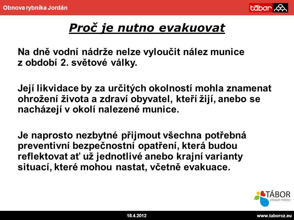 autor 18.4.2012www.taborcz.eu Obnova rybníka Jordán Proč je nutno evakuovat Na dně vodní nádrže nelze vyloučit nález munice z období 2.
