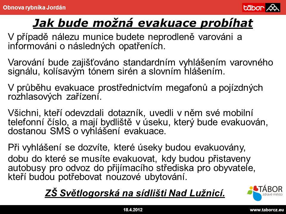 autor 18.4.2012www.taborcz.eu Obnova rybníka Jordán Jak bude možná evakuace probíhat V případě nálezu munice budete neprodleně varováni a informováni