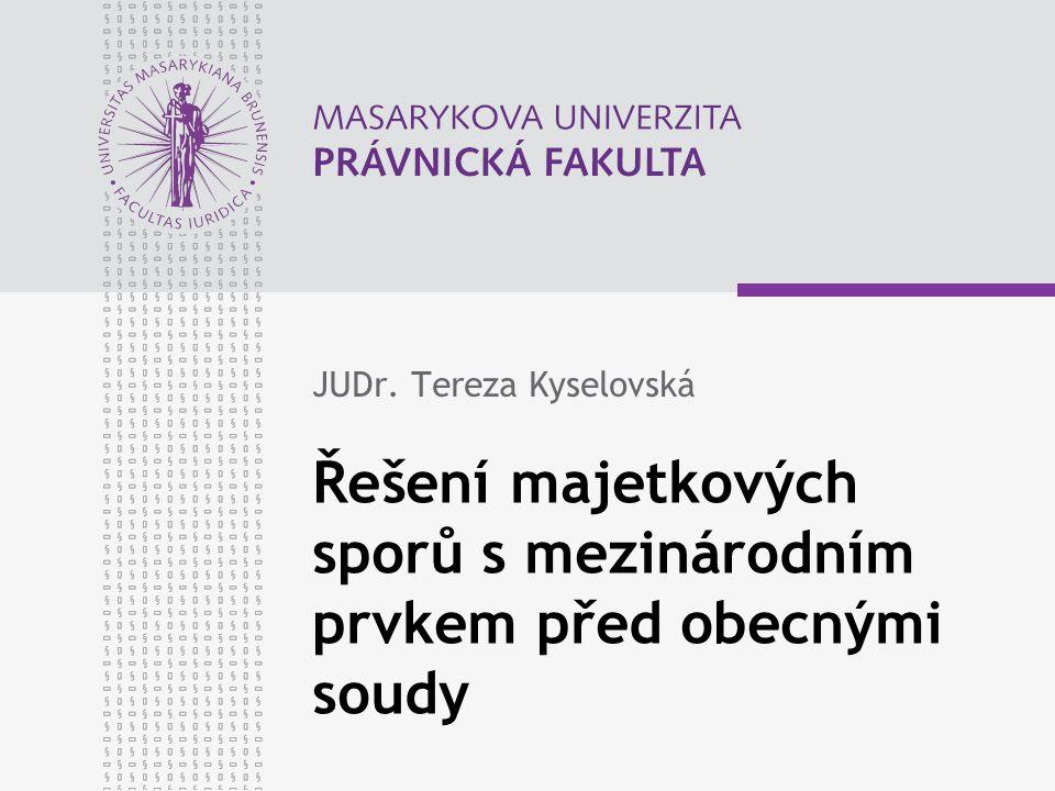 Řešení majetkových sporů s mezinárodním prvkem před obecnými soudy JUDr. Tereza Kyselovská
