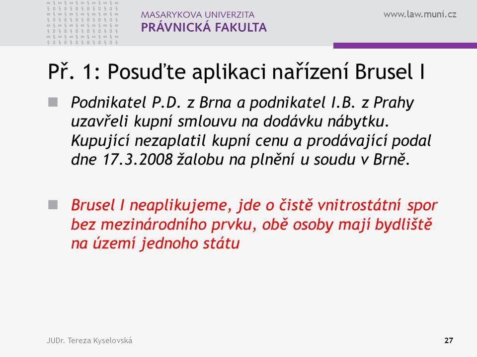 www.law.muni.cz Př. 1: Posuďte aplikaci nařízení Brusel I Podnikatel P.D.