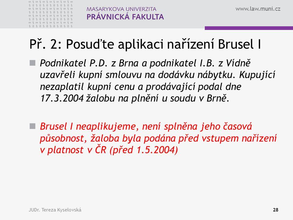 www.law.muni.cz Př. 2: Posuďte aplikaci nařízení Brusel I Podnikatel P.D.