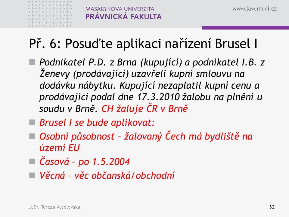 www.law.muni.cz Př. 6: Posuďte aplikaci nařízení Brusel I Podnikatel P.D.