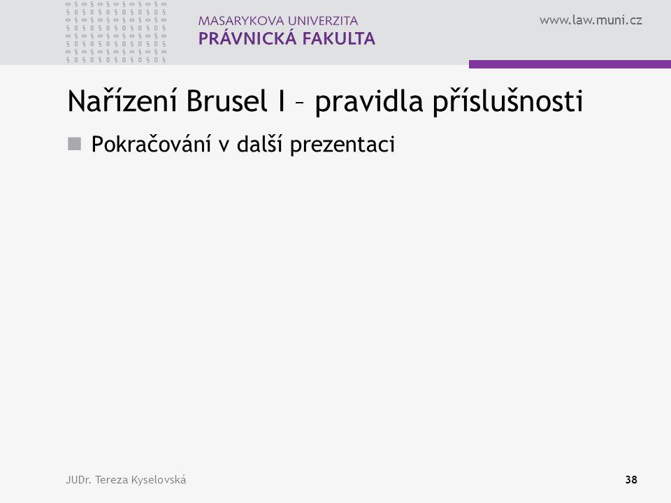 www.law.muni.cz Nařízení Brusel I – pravidla příslušnosti Pokračování v další prezentaci JUDr.