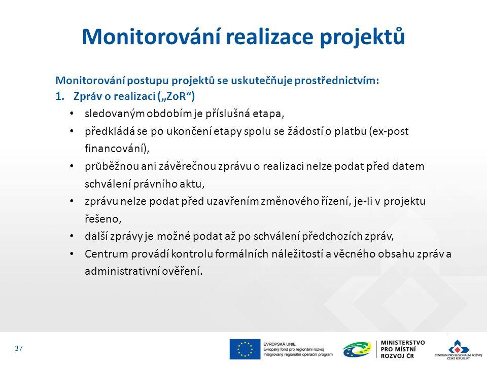 """Monitorování postupu projektů se uskutečňuje prostřednictvím: 1.Zpráv o realizaci (""""ZoR ) sledovaným obdobím je příslušná etapa, předkládá se po ukončení etapy spolu se žádostí o platbu (ex-post financování), průběžnou ani závěrečnou zprávu o realizaci nelze podat před datem schválení právního aktu, zprávu nelze podat před uzavřením změnového řízení, je-li v projektu řešeno, další zprávy je možné podat až po schválení předchozích zpráv, Centrum provádí kontrolu formálních náležitostí a věcného obsahu zpráv a administrativní ověření."""