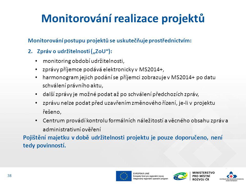 """Monitorování postupu projektů se uskutečňuje prostřednictvím: 2.Zpráv o udržitelnosti (""""ZoU ): monitoring období udržitelnosti, zprávy příjemce podává elektronicky v MS2014+, harmonogram jejich podání se příjemci zobrazuje v MS2014+ po datu schválení právního aktu, další zprávy je možné podat až po schválení předchozích zpráv, zprávu nelze podat před uzavřením změnového řízení, je-li v projektu řešeno, Centrum provádí kontrolu formálních náležitostí a věcného obsahu zpráv a administrativní ověření Pojištění majetku v době udržitelnosti projektu je pouze doporučeno, není tedy povinností."""