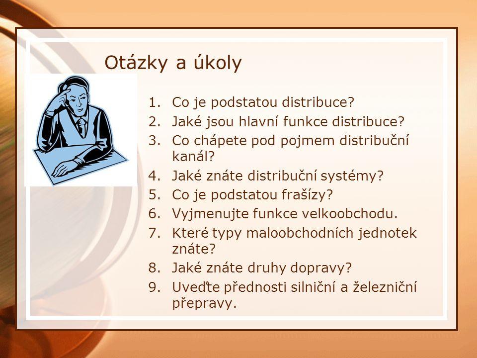Otázky a úkoly 1.Co je podstatou distribuce? 2.Jaké jsou hlavní funkce distribuce? 3.Co chápete pod pojmem distribuční kanál? 4.Jaké znáte distribuční