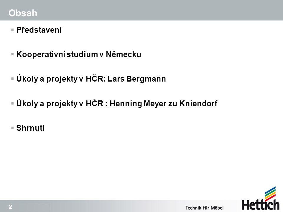3 3 Představení Lars Bergmann (22 let)Henning Meyer zu Kniendorf (22 let)  Maturita: 2009 (v 19 letech)  01.07.2009 – 29.06.2012: odborná příprava (učení) v oboru průmyslový mechanik ve společnosti Paul Hettich GmbH & Co.