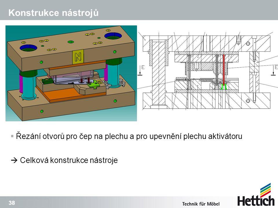 38 Konstrukce nástrojů  Řezání otvorů pro čep na plechu a pro upevnění plechu aktivátoru  Celková konstrukce nástroje