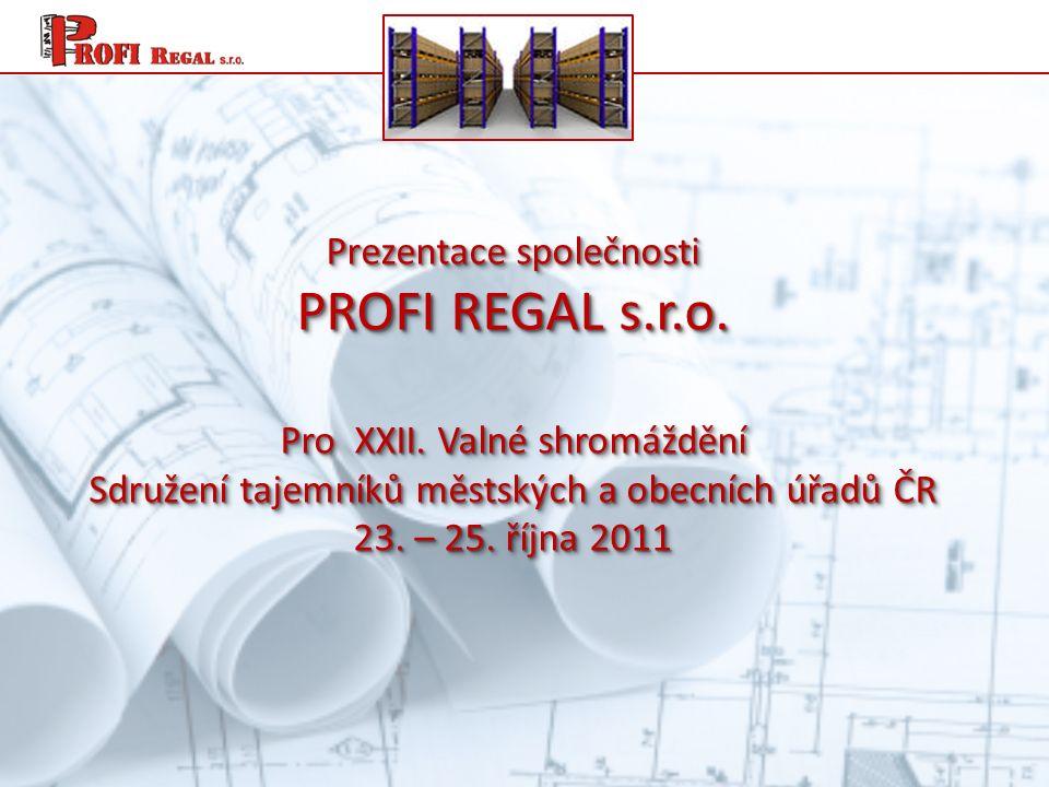 Prezentace společnosti PROFI REGAL s.r.o. Pro XXII.